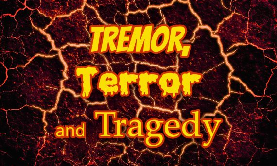 Tremor, Terror and Tragedy